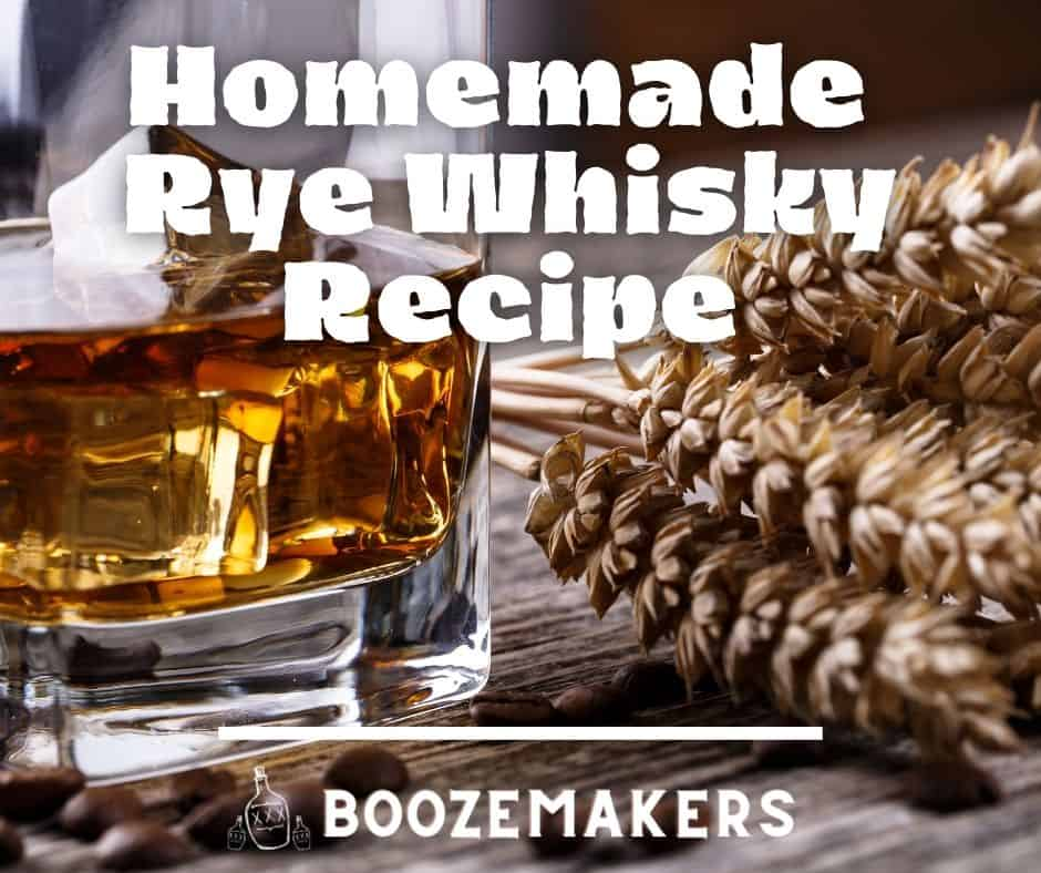 Homemade Rye Whisky Recipe