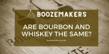 Are Bourbon And Whiskey The Same?