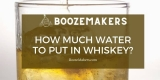 How Much Water to Put in Whiskey (And Why Add It at All?)